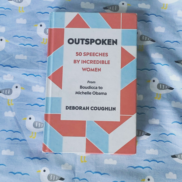 So I just read Outspoken: 50 speeches by incredible woman by Deborah Coughlin and …
